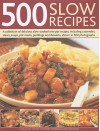 500 Slow Recipes: A Collection of Delicious Slow-Cooked One-Pot Recipes, Including Casseroles, Stews, Soups, Pot Roasts, Puddings and Desserts, Shown in 500 Photographs - Catherine Atkinson, Jenni Fleetwood