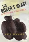 The Boxer's Heart: A Woman Fighting - Kate Sekules