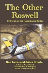 The Other Roswell: Ufo Crash On The Texas-Mexico Border - Noe Torres, Ruben Uriarte
