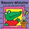 Square Window: A Mr Croc Book About Shapes - Jo Lodge