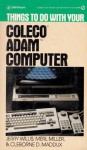 Things to Do with Your Coleco ADAM Computer - Jerry Willis, Merl Miller, Cleborne D. Maddux