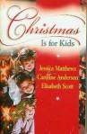 Christmas is for Kids: A Healing Season / Very Special Need / Happy Christmas - Jessica Matthews, Caroline Anderson, Elisabeth Scott