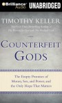 Counterfeit Gods: The Empty Promises of Money, Sex, and Power, and the Only Hope That Matters - Timothy Keller, Tom Parks