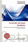 Yu-GI-Oh! Gx Duel Academy - Lambert M. Surhone, Mariam T. Tennoe, Susan F. Henssonow
