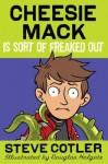 Cheesie Mack Is Sort of Freaked Out - Steve Cotler, Douglas Holgate