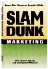 Slam Dunk Marketing: From Rim Shots to Results - Phil Roberts