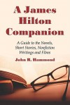 A James Hilton Companion: A Guide to the Novels, Short Stories, Nonfiction Writings and Films - John S. Hammond