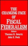 The Changing Face of Fiscal Federalism - Thomas R. Swartz