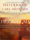 Tea with Hezbollah: Sitting at the Enemies' Table, Our Journey Through the Middle East - Ted Dekker, Carl Medearis, George K. Wilson