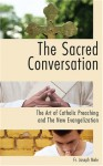 The Sacred Conversation: The Art of Catholic Preaching and the New Evangelization - Joseph Mele, Donald Wuerl