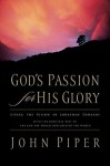 God's Passion for His Glory: Living the Vision of Jonathan Edwards (With the Complete Text of The End for Which God Created the World) (Trade Paperback) - John Piper, Jonathan Edwards