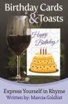 Birthday Cards & Toasts: Express Yourself in Rhyme - Marcia Goldlist