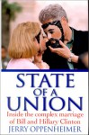 State of a Union: Inside the Complex Marriage of Bill and Hillary Clinton - Jerry Oppenheimer