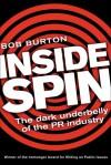 Inside Spin: The Dark Underbelly of the PR Industry - Bob Burton