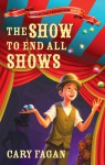The Show to End All Shows - Cary Fagan