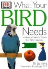 What Your Bird Needs - Liz Palika