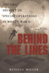 Behind the Lines: The Oral History of Special Operations in World War II - Russell Miller