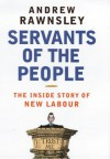 Servants of the People: The Inside Story of New Labour - Andrew Rawnsley
