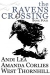 The Ravens Crossing: Book Four - Andi Lea, Amanda Corlies, West Thornhill