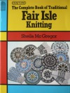 Complete Book of Traditional Fairisle Knitting - Sheila McGregor
