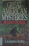 Great American Mysteries: Raining Snakes, Fabled Cities of Gold, Strange Disappearances, and Other Baffling Tales - E. Randall Floyd