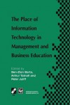 The Place of Information Technology in Management and Business Education: TC3 WG3.4 International Conference on the Place of Information Technology in ... in Information and Communication Technology) - Ben-Zion Barta, Peter Juliff, Arthur Tatnall