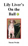 Lily Liver's On the Ball (Lily Liver, #1) - Susan Swain