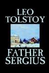 Father Sergius - Leo Tolstoy, Louise Maude, Aylmer Maude