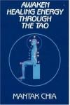 Awaken Healing Energy Through The Tao: The Taoist Secret of Circulating Internal Power - Mantak Chia