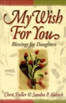 My Wish for You: Blessings from a Mother's Heart - Cheri Fuller, Sandra Aldrich