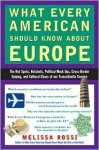What Every American Should Know About Europe: The Hot Spots, Hotshots, Political Muck-ups, Cross-Border Sniping, and CulturalChaos of Our Transatlantic Cousins - Melissa L. Rossi