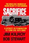 Sacrifice: The Tragic Cult Murder of Mark Kilroy in Matamoros : A Fathers Determination to Turn Evil into Good - Jim Kilroy, Bob Stewart