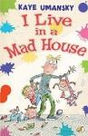 I Live in a Mad House - Kaye Umansky, Kate Sheppard