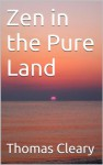 Zen in the Pure Land - Thomas Cleary