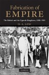 Fabrication of Empire: The British and the Uganda Kingdoms, 1890-1902 - Donald A. Low