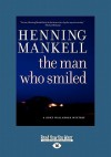 The Man Who Smiled (Large Print 16pt) - Henning Mankell