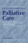 Psychosocial Palliative Care: Good Practice in the Care of the Dying and Bereaved - F. Sheldon