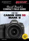David Busch's Compact Field Guide for the Canon EOS 5D Mark II - David D. Busch
