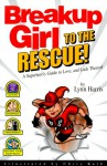 Breakup Girl to the Rescue!: A Superhero's Guide to Love, and Lack Thereof - Lynn Harris