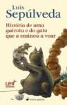 História de uma Gaivota e do Gato que a Ensinou a Voar - Luis Sepúlveda, Pedro Tamen, Sabine Wilharm