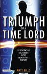 Triumph of a Time Lord: Regenerating Doctor Who in the Twenty-first Century - Matt Hills