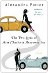 The Two Lives of Miss Charlotte Merryweather - Alexandra Potter