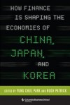 How Finance Is Shaping the Economies of China, Japan, and Korea (Columbia Business School Publishing) - Yung Chul Park, Hugh Patrick