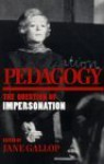 Pedagogy: The Question of Impersonation - Jane Gallop
