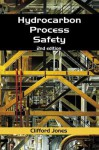 Hydrocarbon Process Safety, Second Edition - Clifford Jones