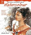 The Artist's Essential Guide to Watercolor: Paint with Freedom, Expression and Vitality - Gerald Green