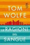 Le ragioni del sangue (Italian Edition) - Tom Wolfe