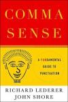 Comma Sense: A Fun-damental Guide to Punctuation - Richard Lederer, John Shore