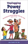 Unplugging Power Struggles: Resolving Emotional Battles With Your Kids Ages 2 To 10 - Jan Faull