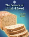 The Science of a Loaf of Bread: The Science of Changing Properties - Andrew Solway